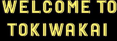 welcome to tokiwakai